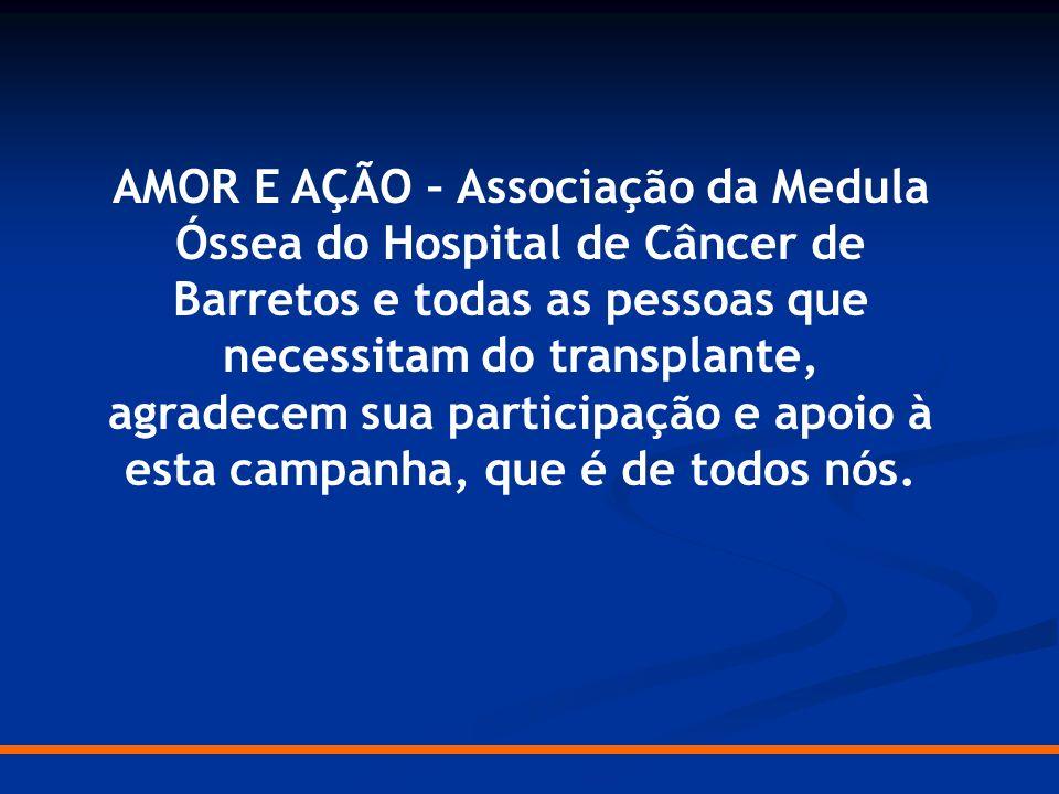 AMOR E AÇÃO – Associação da Medula Óssea do Hospital de Câncer de Barretos e todas as pessoas que necessitam do transplante,