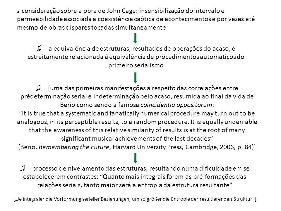 ♩ consideração sobre a obra de John Cage: insensibilização do intervalo e permeabilidade associada à coexistência caótica de acontecimentos e por vezes até mesmo de obras díspares tocadas simultaneamente