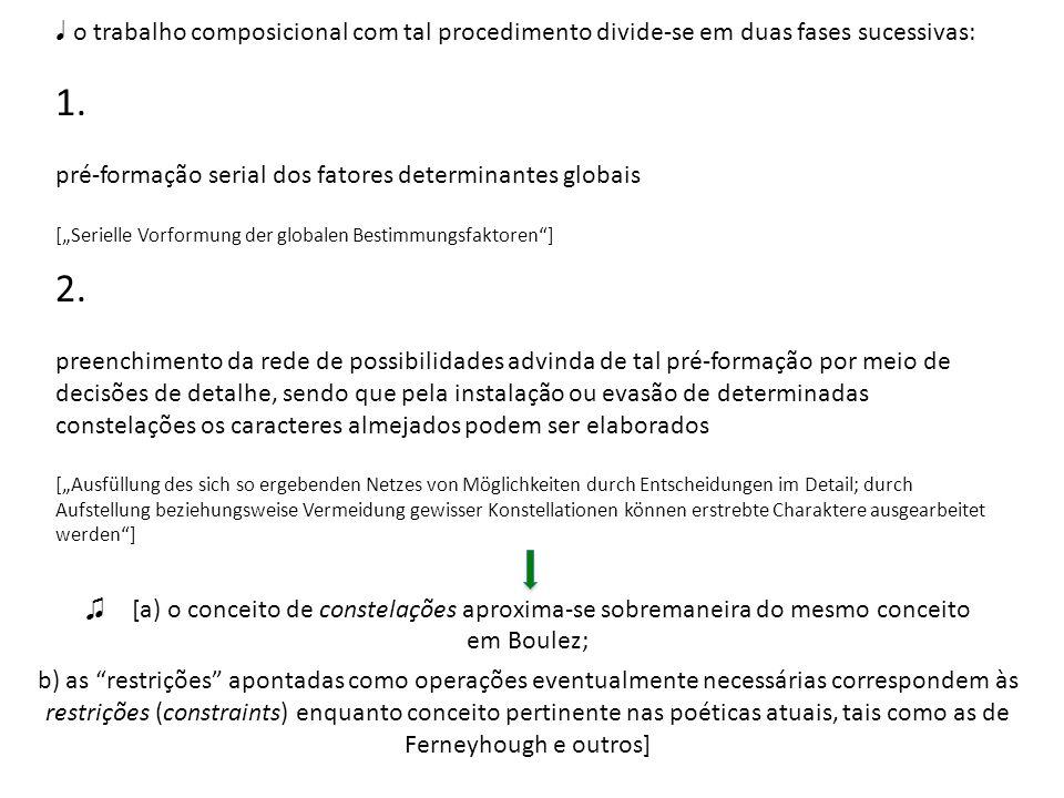 ♩ o trabalho composicional com tal procedimento divide-se em duas fases sucessivas: