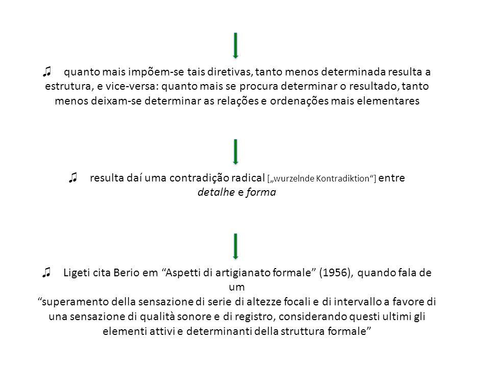 ♫ quanto mais impõem-se tais diretivas, tanto menos determinada resulta a estrutura, e vice-versa: quanto mais se procura determinar o resultado, tanto menos deixam-se determinar as relações e ordenações mais elementares