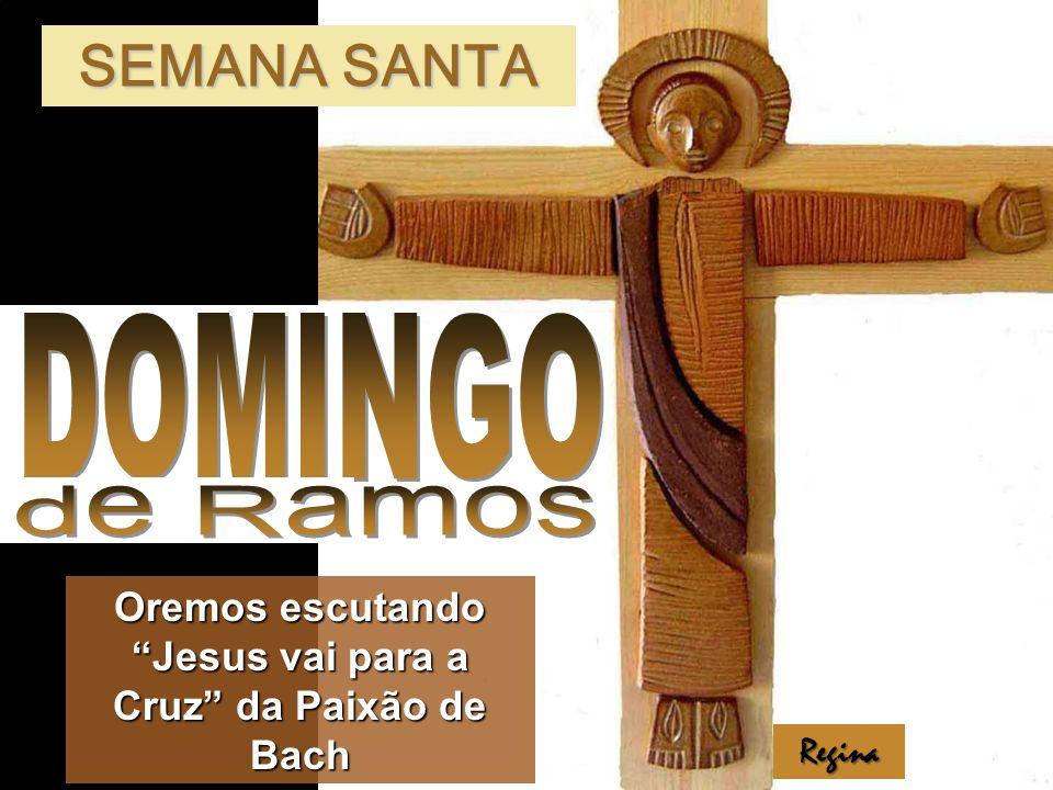 Oremos escutando Jesus vai para a Cruz da Paixão de Bach