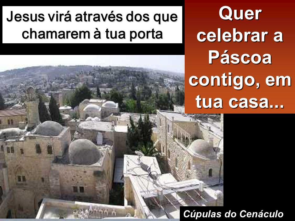 Quer celebrar a Páscoa contigo, em tua casa...