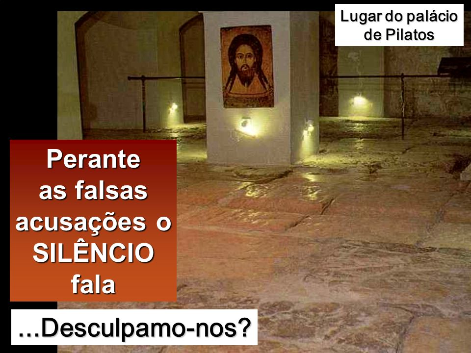 Lugar do palácio de Pilatos acusações o SILÊNCIO fala