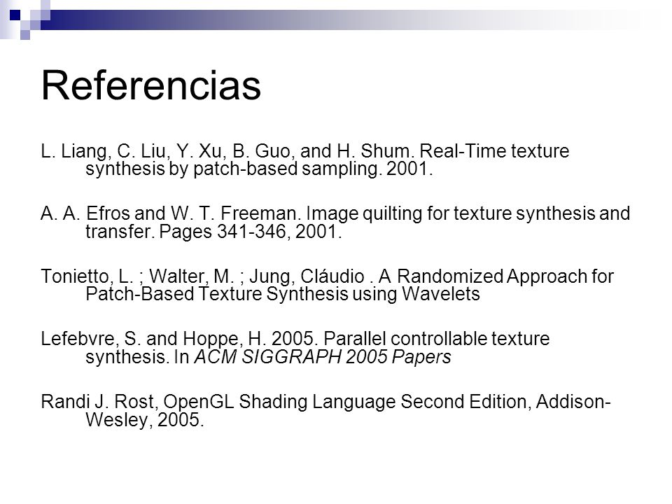 Referencias L. Liang, C. Liu, Y. Xu, B. Guo, and H. Shum. Real-Time texture synthesis by patch-based sampling. 2001.