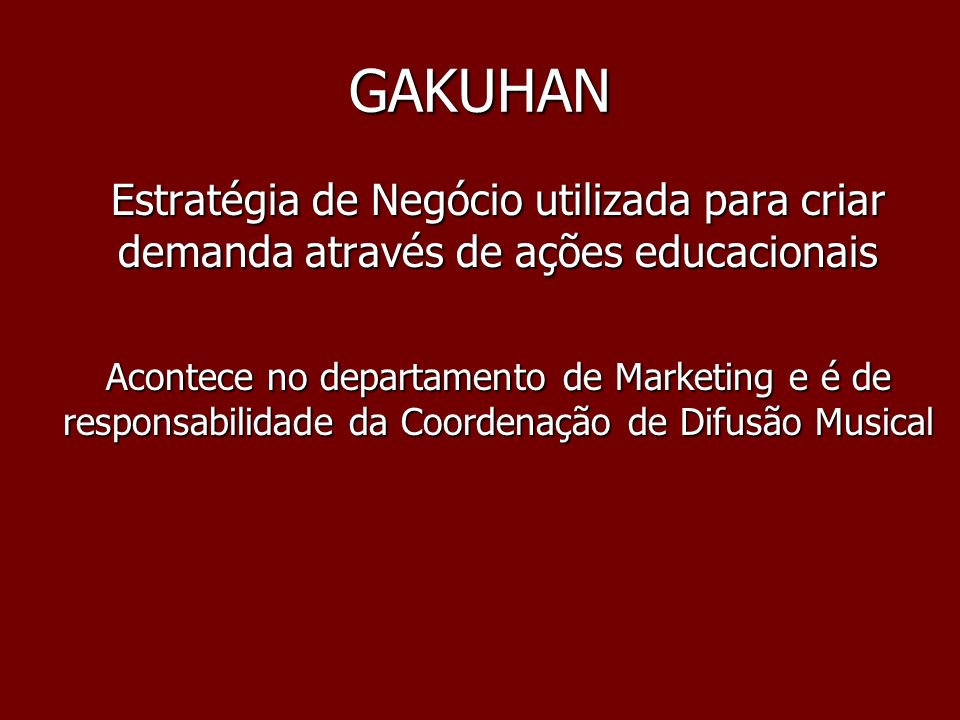 GAKUHAN Estratégia de Negócio utilizada para criar demanda através de ações educacionais.