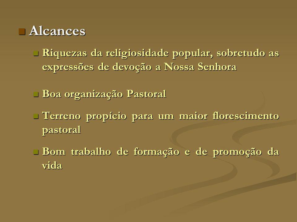 Alcances Riquezas da religiosidade popular, sobretudo as expressões de devoção a Nossa Senhora. Boa organização Pastoral.