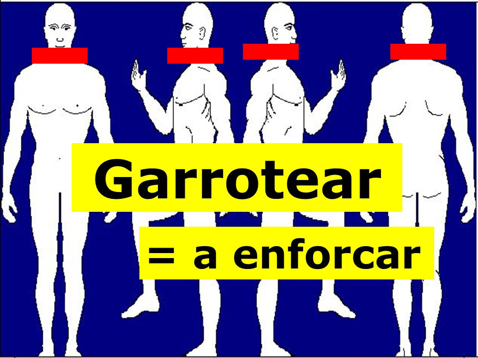 Garrotear = a enforcar