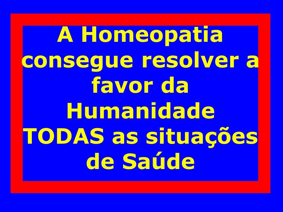 A Homeopatia consegue resolver a favor da Humanidade TODAS as situações de Saúde