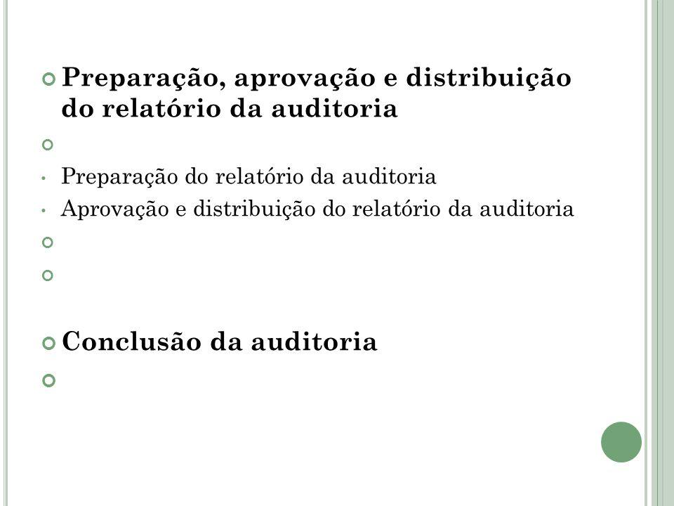 Preparação, aprovação e distribuição do relatório da auditoria
