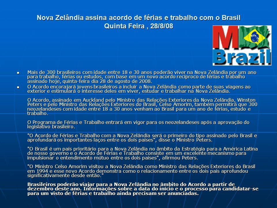 Nova Zelândia assina acordo de férias e trabalho com o Brasil Quinta Feira , 28/8/08