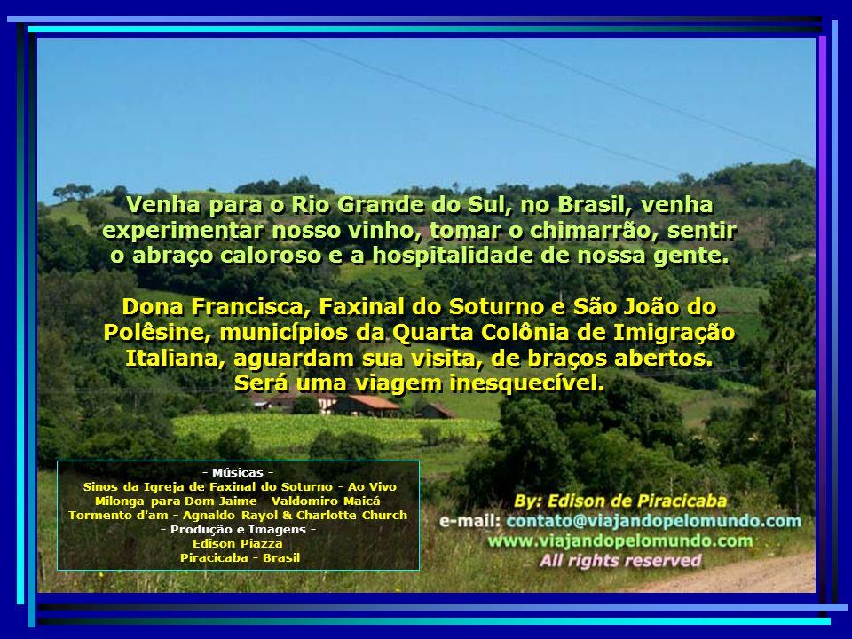 Venha para o Rio Grande do Sul, no Brasil, venha experimentar nosso vinho, tomar o chimarrão, sentir o abraço caloroso e a hospitalidade de nossa gente.