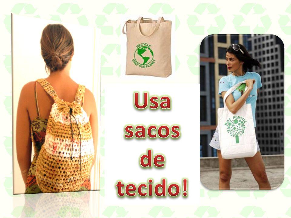 Usa sacos de tecido!