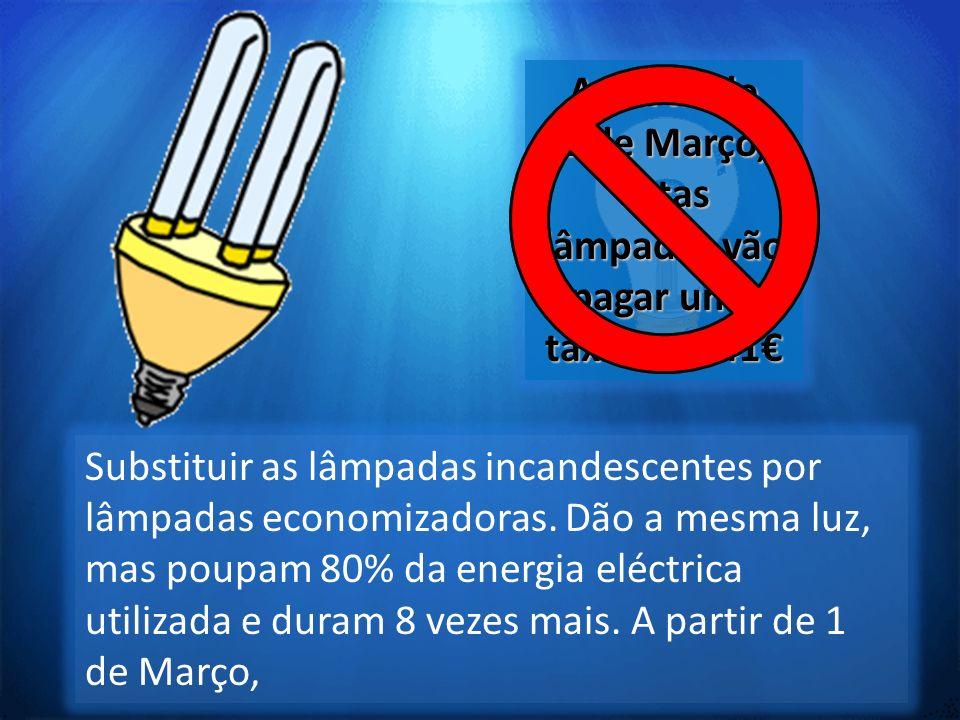 1 de Março, estas lâmpadas vão pagar uma taxa de 0.41€