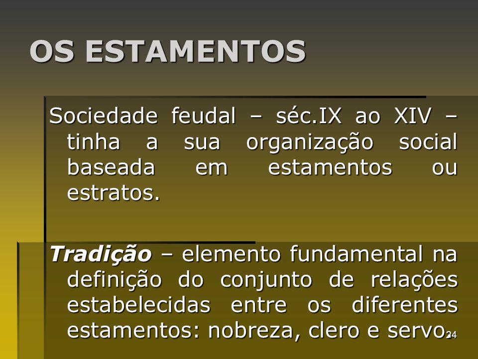 OS ESTAMENTOS Sociedade feudal – séc.IX ao XIV – tinha a sua organização social baseada em estamentos ou estratos.