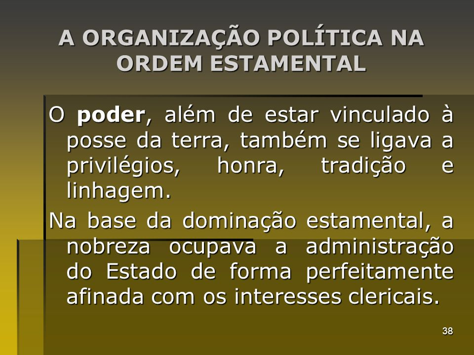 A ORGANIZAÇÃO POLÍTICA NA ORDEM ESTAMENTAL
