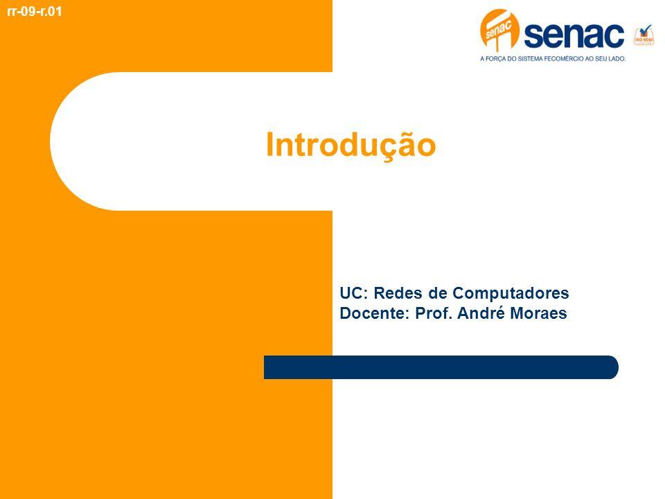 Introdução UC: Redes de Computadores Docente: Prof. André Moraes
