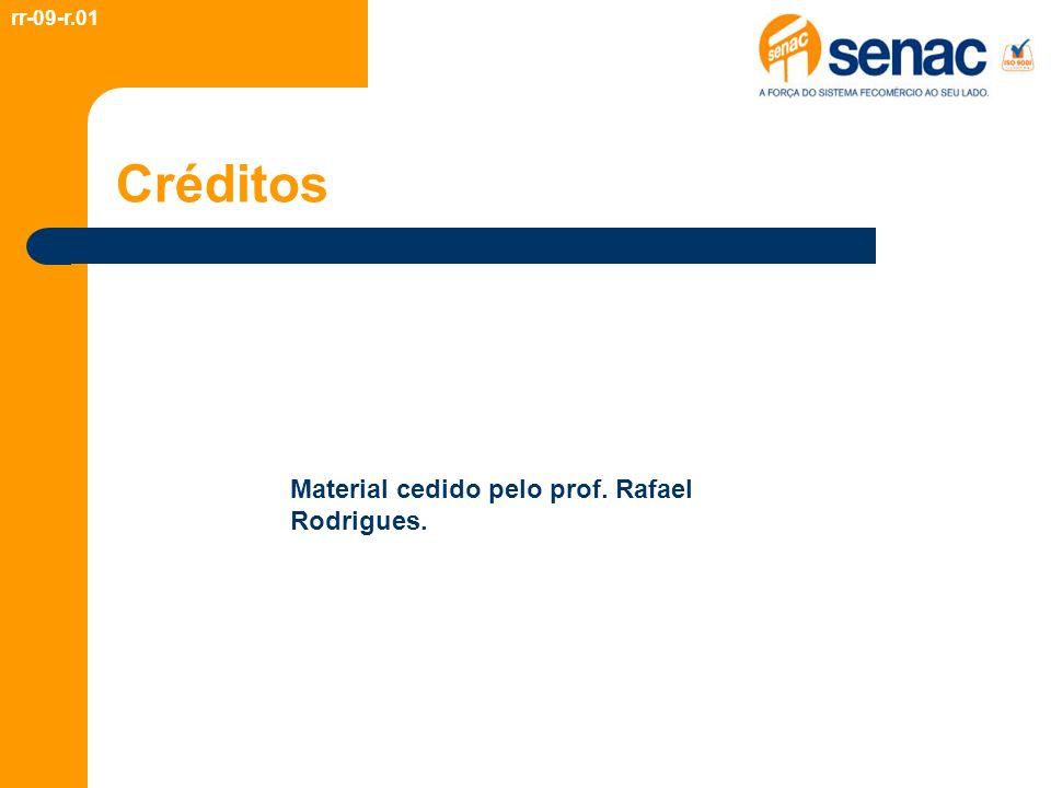rr-09-r.01 Créditos Material cedido pelo prof. Rafael Rodrigues.