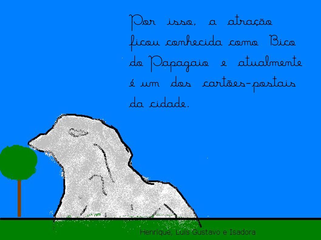 Por isso, a atração ficou conhecida como Bico do Papagaio e atualmente é um dos cartões-postais da cidade.