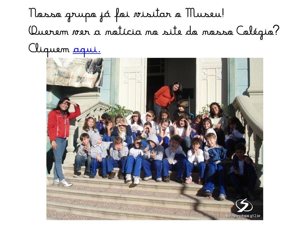 Nosso grupo já foi visitar o Museu!