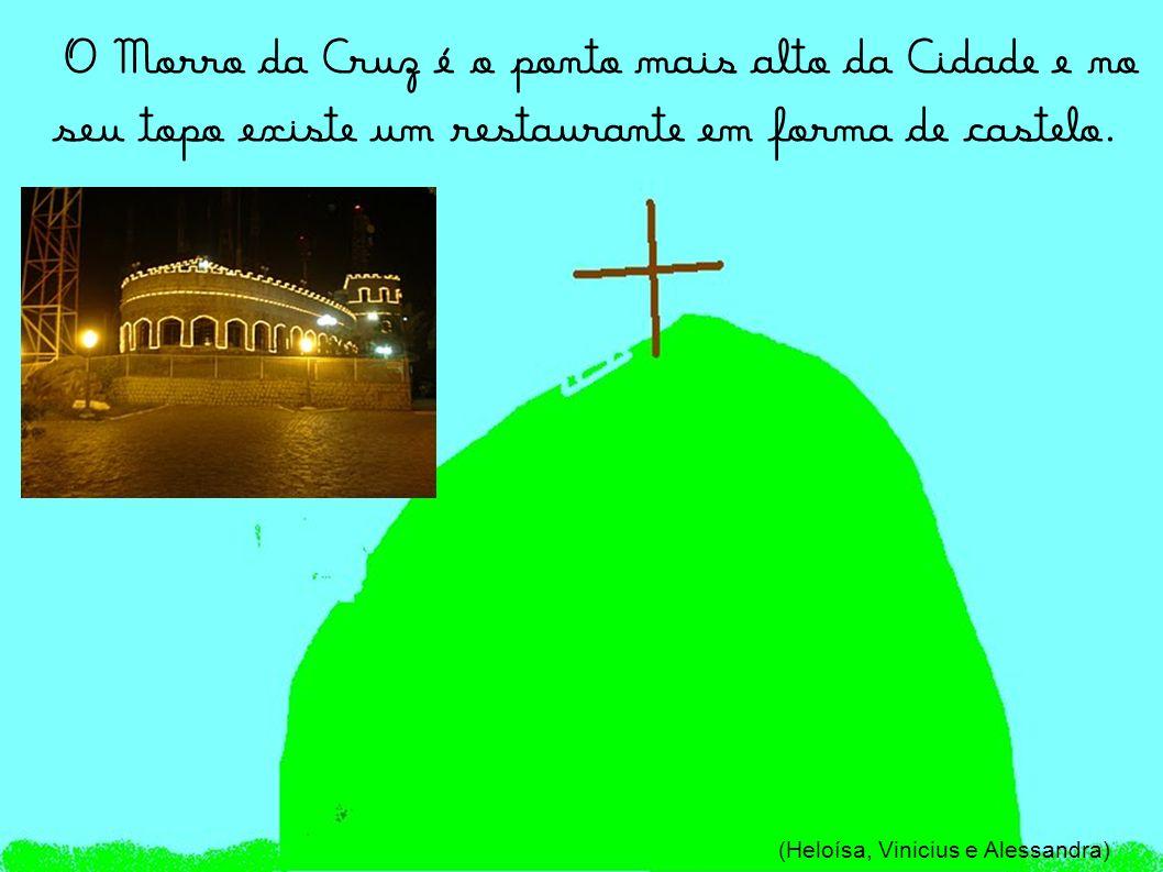 O Morro da Cruz é o ponto mais alto da Cidade e no seu topo existe um restaurante em forma de castelo.