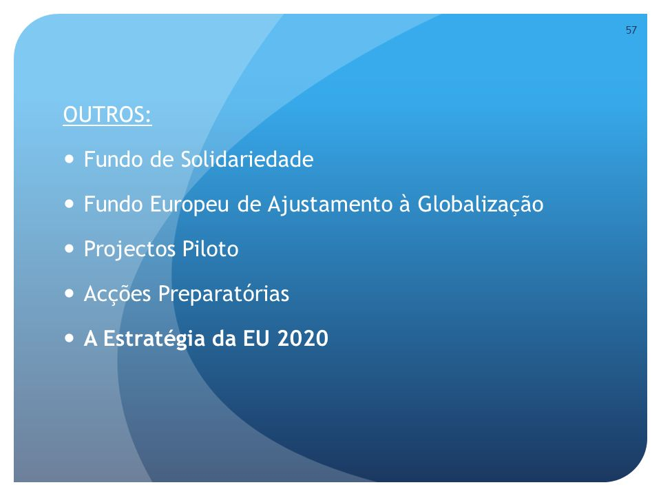 OUTROS: Fundo de Solidariedade. Fundo Europeu de Ajustamento à Globalização. Projectos Piloto. Acções Preparatórias.