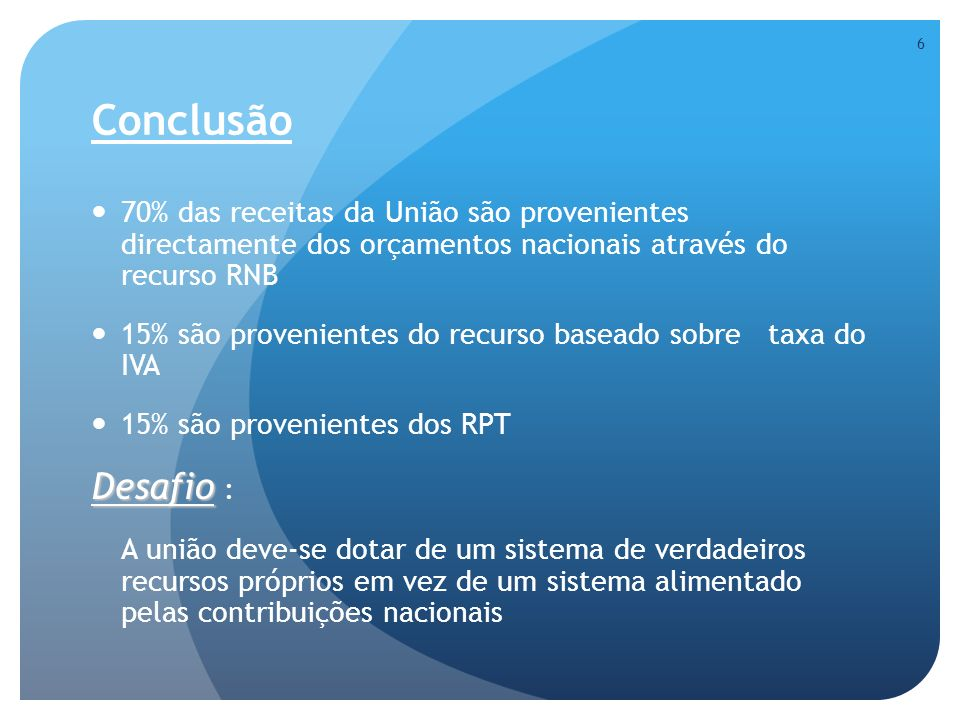 Conclusão 70% das receitas da União são provenientes directamente dos orçamentos nacionais através do recurso RNB.