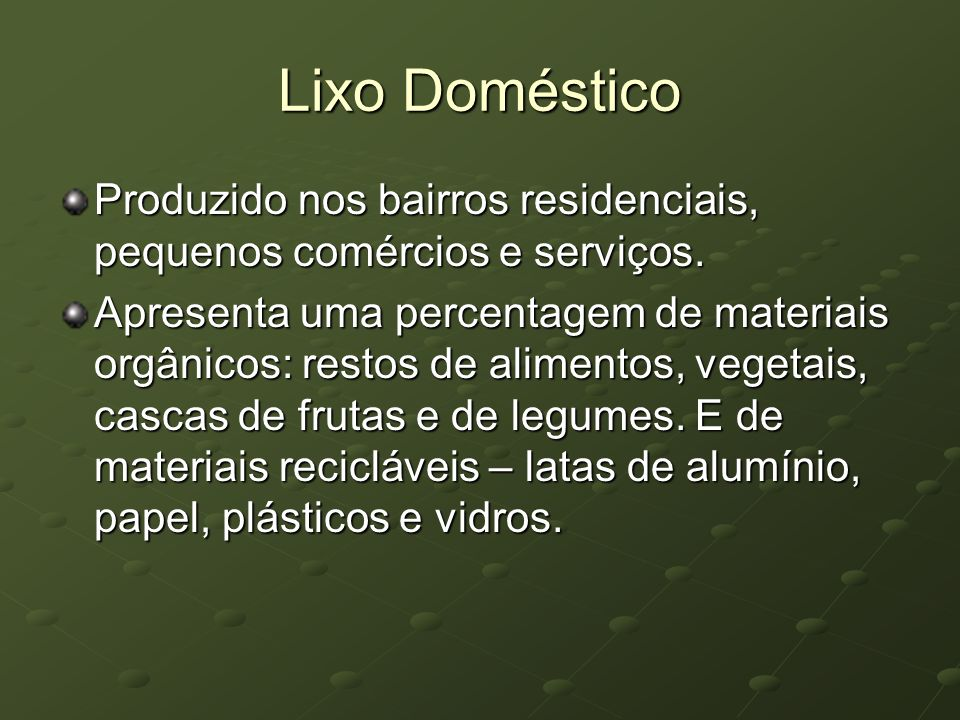 Lixo Doméstico Produzido nos bairros residenciais, pequenos comércios e serviços.