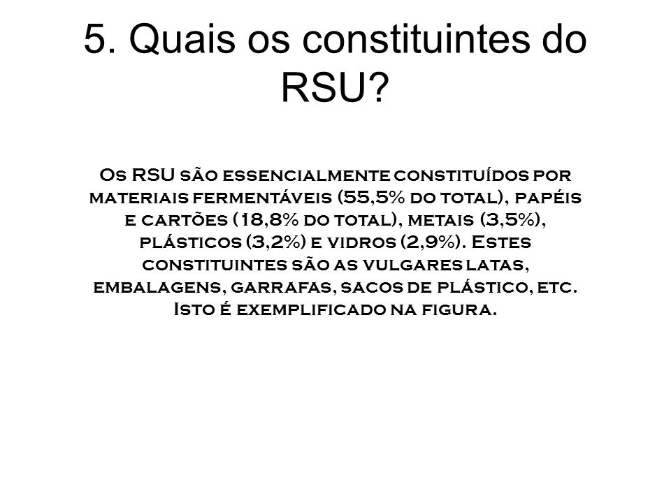 5. Quais os constituintes do RSU