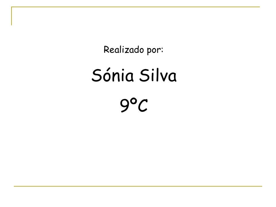 Realizado por: Sónia Silva 9ºC