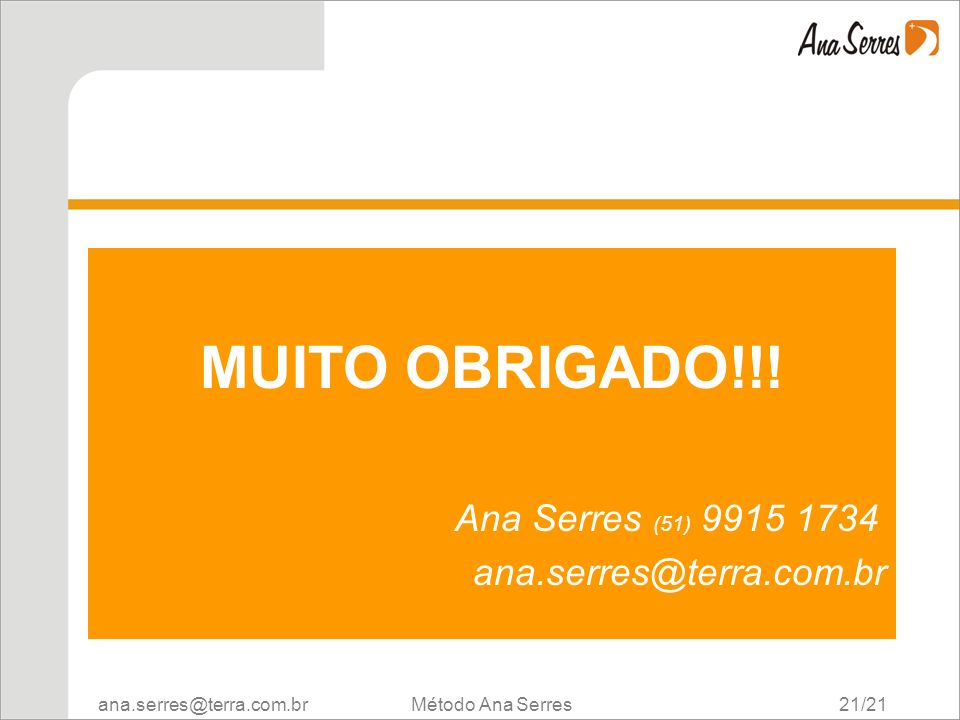 MUITO OBRIGADO!!! Ana Serres (51) 9915 1734 ana.serres@terra.com.br