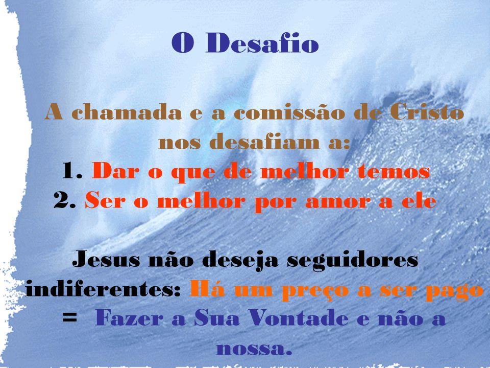 O Desafio A chamada e a comissão de Cristo nos desafiam a:
