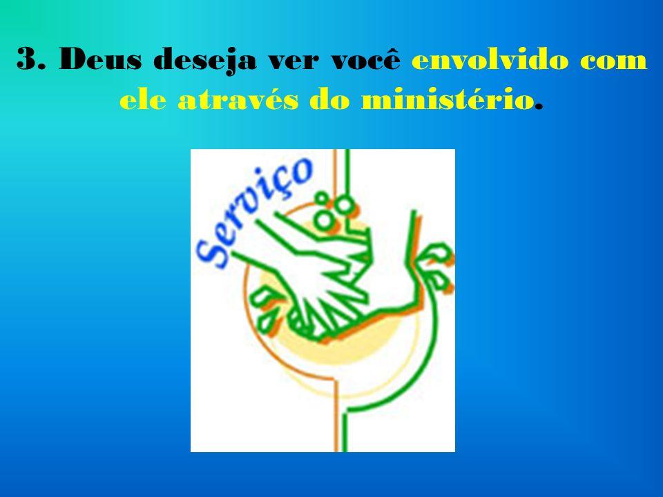 3. Deus deseja ver você envolvido com ele através do ministério.