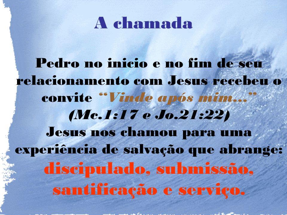 A chamada Pedro no inicio e no fim de seu relacionamento com Jesus recebeu o convite Vinde após mim... (Mc.1:17 e Jo.21:22)