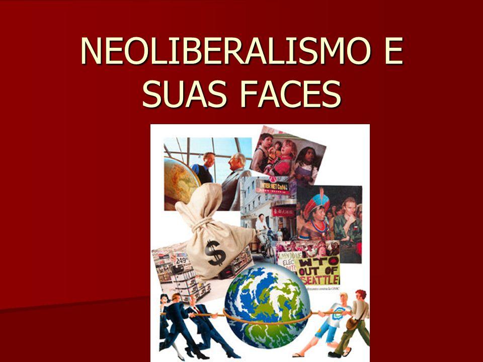 NEOLIBERALISMO E SUAS FACES
