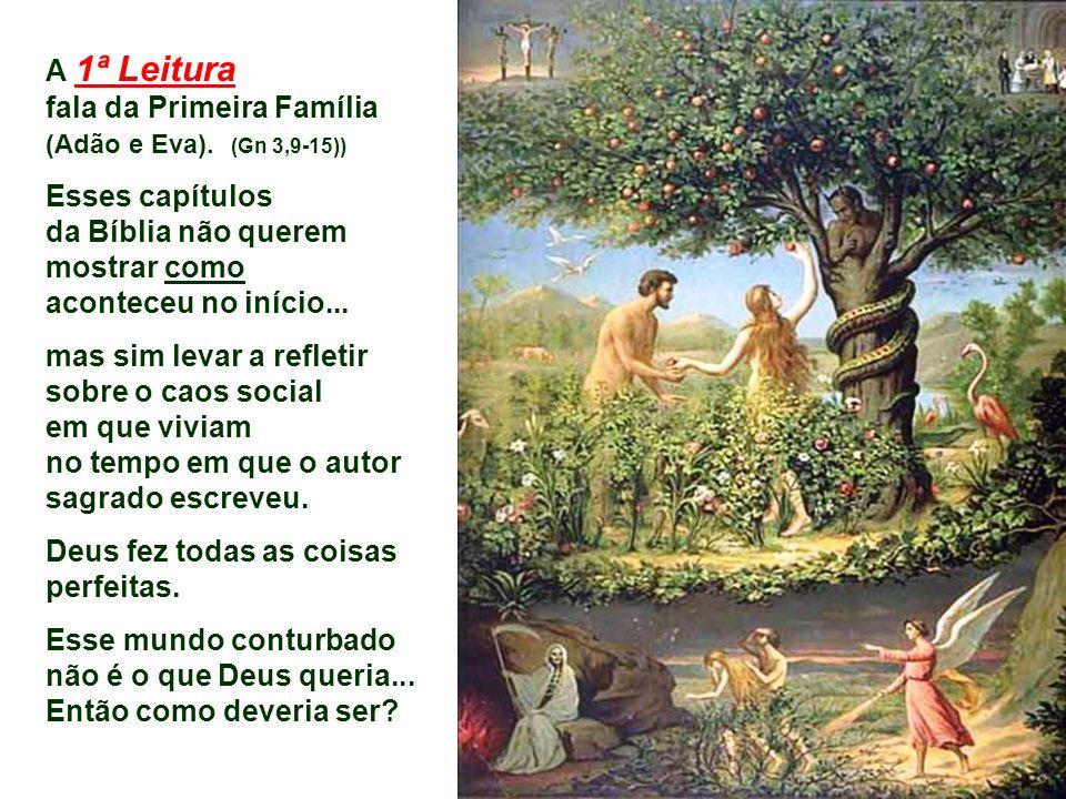A 1ª Leitura fala da Primeira Família (Adão e Eva). (Gn 3,9-15))