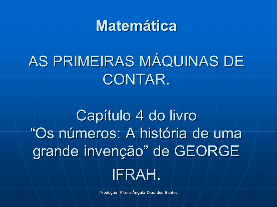 Produção: Maria Ângela Dias dos Santos
