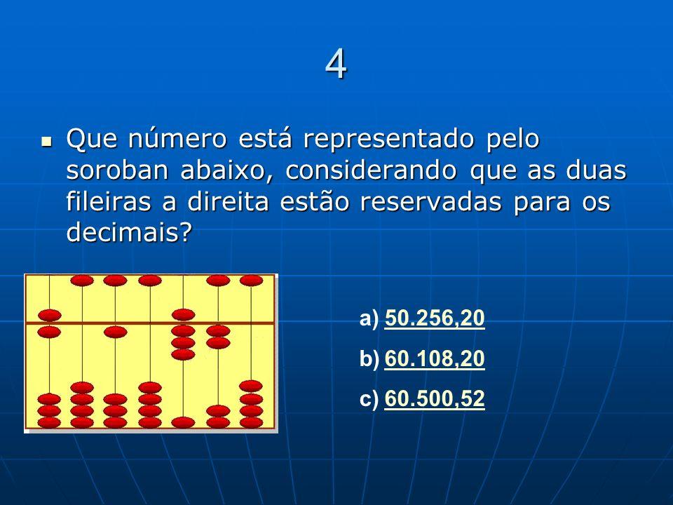 4 Que número está representado pelo soroban abaixo, considerando que as duas fileiras a direita estão reservadas para os decimais