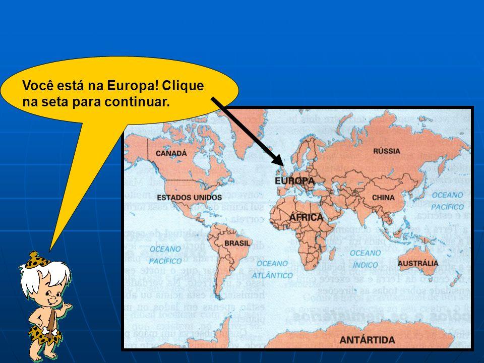 Você está na Europa! Clique na seta para continuar.