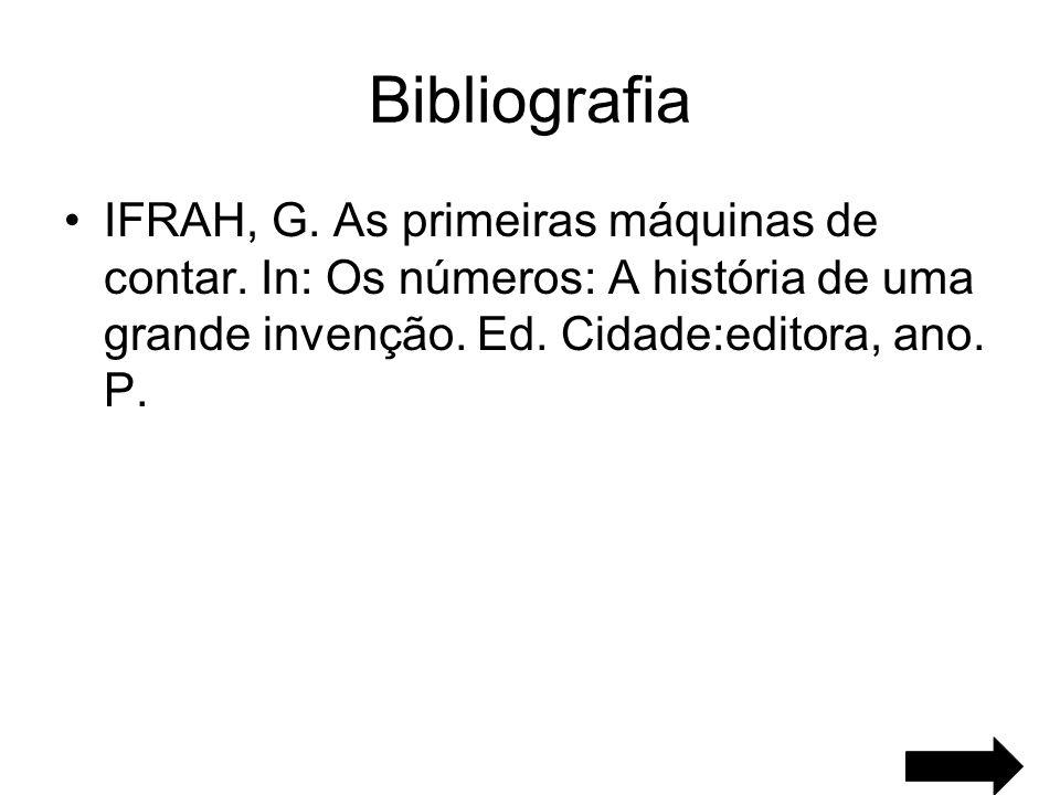 Bibliografia IFRAH, G. As primeiras máquinas de contar.