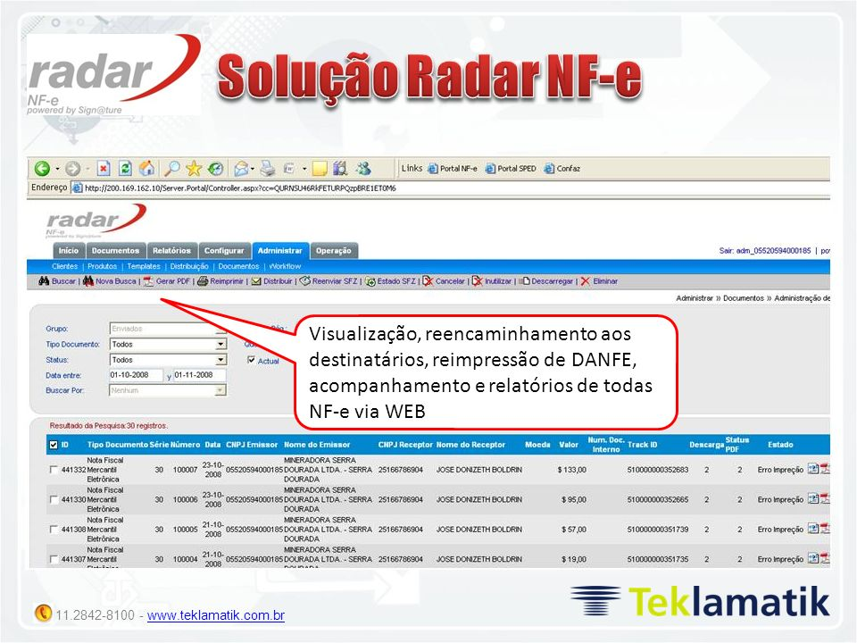 Solução Radar NF-e Visualização, reencaminhamento aos destinatários, reimpressão de DANFE, acompanhamento e relatórios de todas NF-e via WEB.