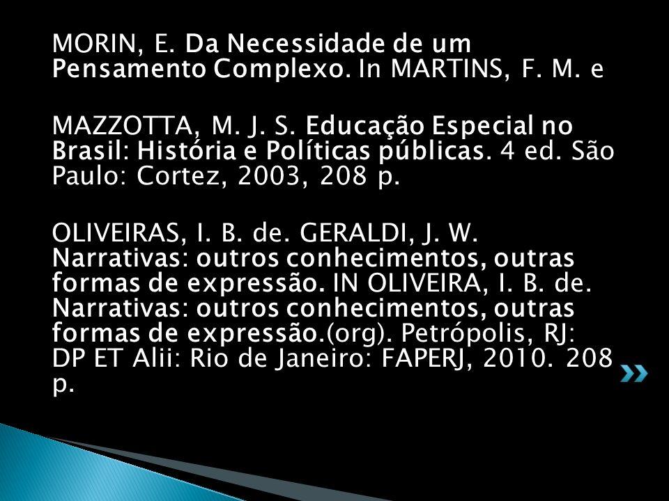 MORIN, E. Da Necessidade de um Pensamento Complexo. In MARTINS, F. M. e