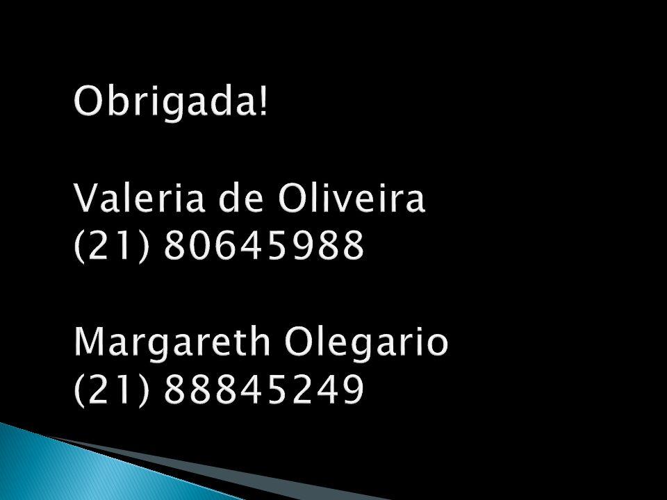Obrigada! Valeria de Oliveira (21) 80645988 Margareth Olegario (21) 88845249