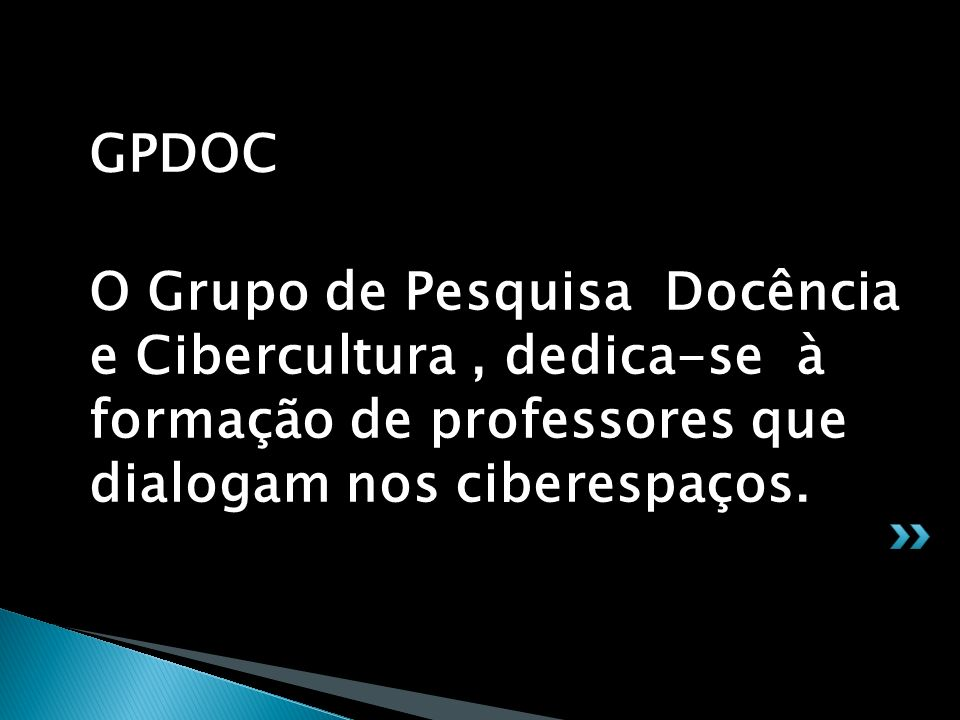 GPDOC O Grupo de Pesquisa Docência e Cibercultura , dedica-se à formação de professores que dialogam nos ciberespaços.