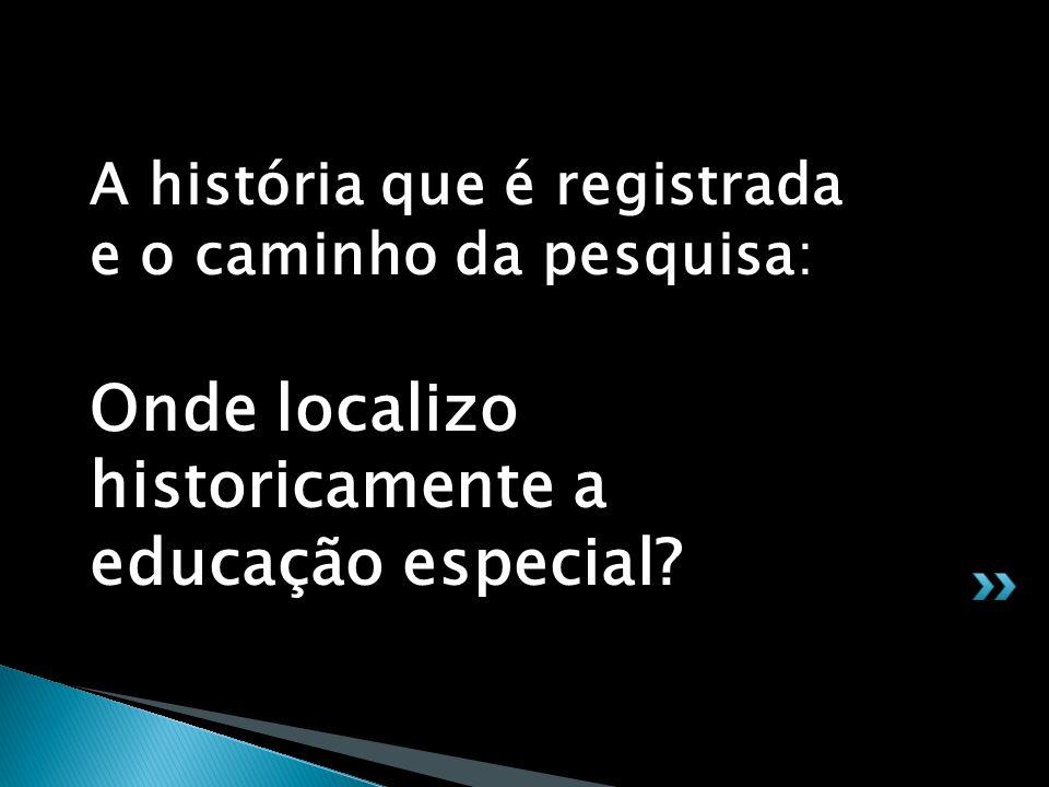 Onde localizo historicamente a educação especial