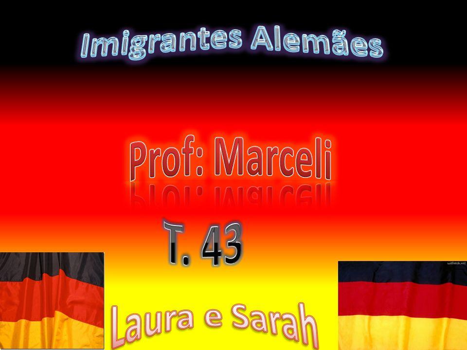 Imigrantes Alemães Prof: Marceli T. 43 Laura e Sarah