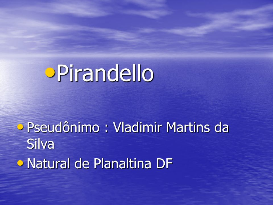Pirandello Pseudônimo : Vladimir Martins da Silva