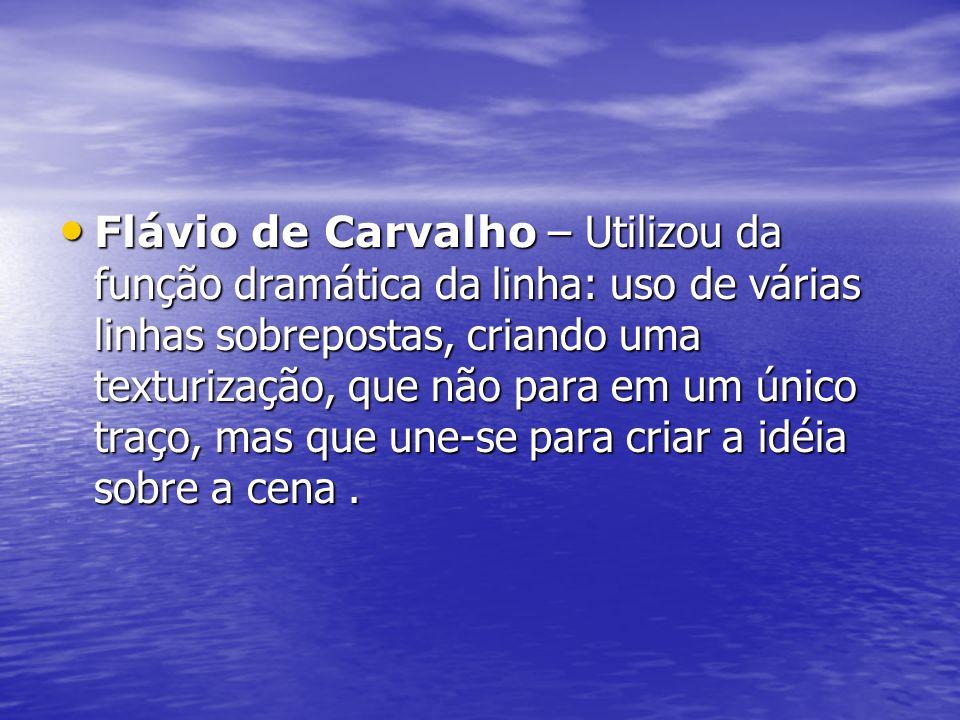 Flávio de Carvalho – Utilizou da função dramática da linha: uso de várias linhas sobrepostas, criando uma texturização, que não para em um único traço, mas que une-se para criar a idéia sobre a cena .