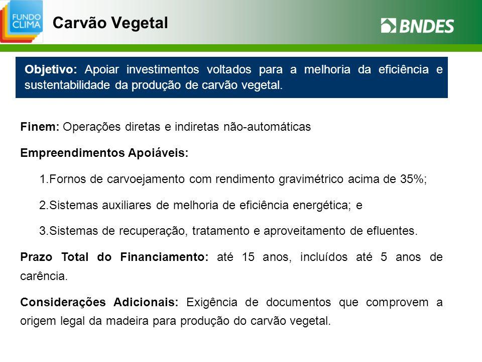 Carvão VegetalObjetivo: Apoiar investimentos voltados para a melhoria da eficiência e sustentabilidade da produção de carvão vegetal.