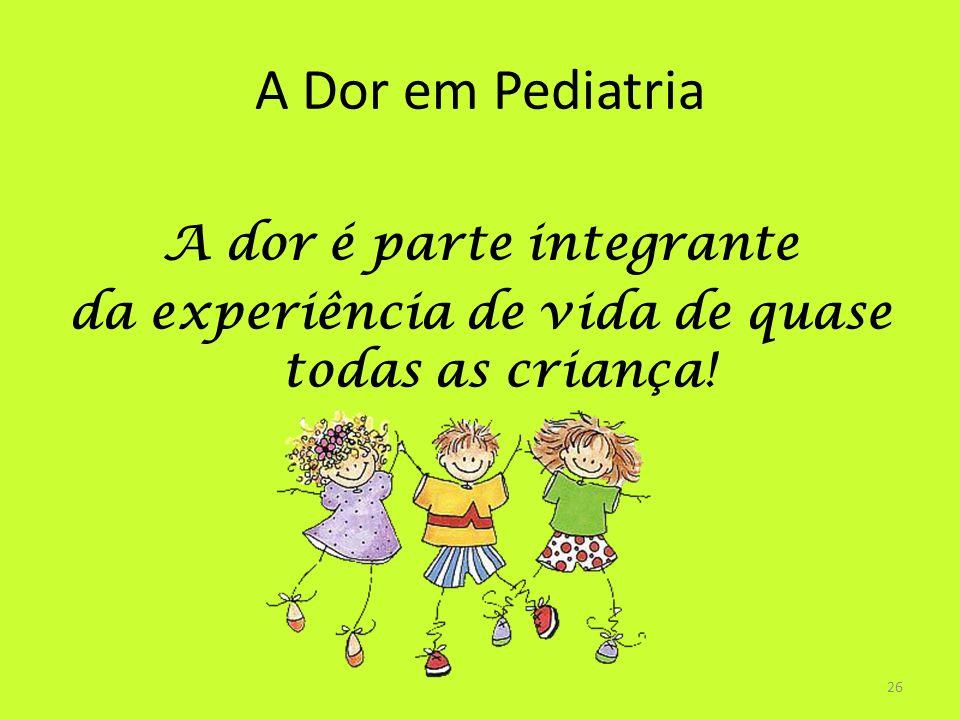 A Dor em Pediatria A dor é parte integrante