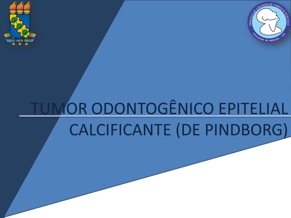 TUMOR ODONTOGÊNICO EPITELIAL CALCIFICANTE (DE PINDBORG)